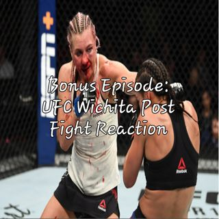 Bonus Episode: UFC Wichita Post Fight Reaction