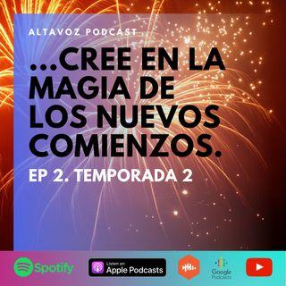 """Ep. 2 Temporada 2 """"Cree en la magia de los nuevos comienzos"""""""