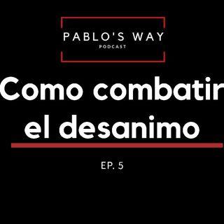 Pablo's Way Podcast Episodio 5 - Como Combatir El Desanimo ( Bien Random)