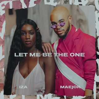 IZA &  Maejor - Let Me Be The One