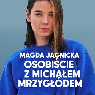 Magda Jagnicka: Osobiście z Michałem Mrzygłódem
