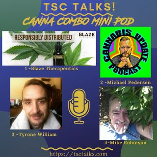 TSC Talks! Canna Combo Mini Pod~With Blaze Therapeutics, Michael Pedersen, Tyrone William & Mike Robinson 🎉