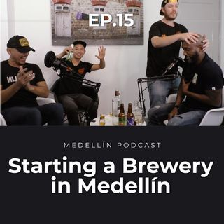Starting a Brewery in Medellin - Medellin Podcast Ep. 15