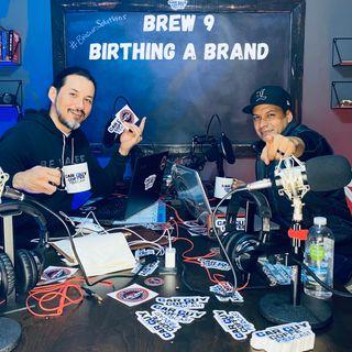 Brew 9 - Birthing a Brand