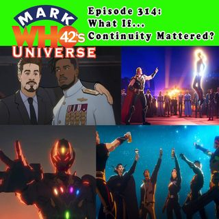 """Episode 314 - """"What If... Continuity Mattered?"""""""