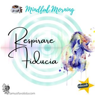 ⭐ Mindful Morning ⭐ Respirare Fiducia