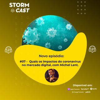 #07 - Quais os impactos do coronavírus no mercado digital, com Michel Lent.