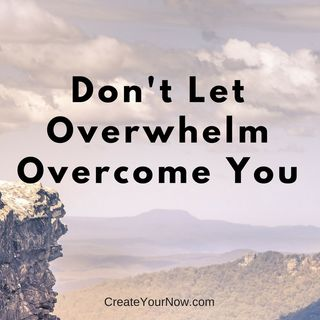 1108 Don't Let Overwhelm Overcome You!