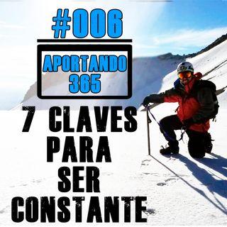 7 CLAVES PARA SER CONSTANTE - #006 - APORTANDO365
