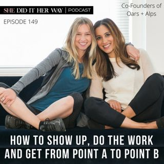 SDH149: How to Show Up, Get the Work Done and Get Yourself from Point A to Point B with Co-founders of Oars + Alps