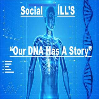 "Ep. 41 -""Social iLL'S/Our DNA Has a Story"""