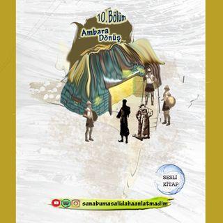 10. Bölüm- Ambara Dönüş 'Tüccar ve Karınca'