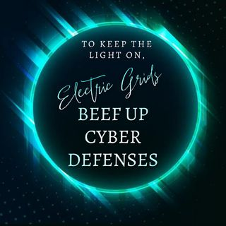 To Keep the Lights On, Electric Grids Beef Up Cyber Defenses