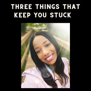 Three Things That Keep You Stuck