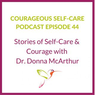 Stories of Self-Care & Courage with Dr. Donna McArthur