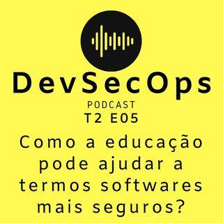 #05 - Como a educação pode ajudar a termos softwares mais seguros?
