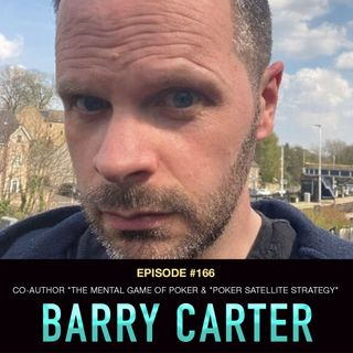 """#166 Barry Carter: Co-Author of """"The Mental Game of Poker, """"Poker Satellite Strategy"""", & """"PKO Poker Strategy"""""""