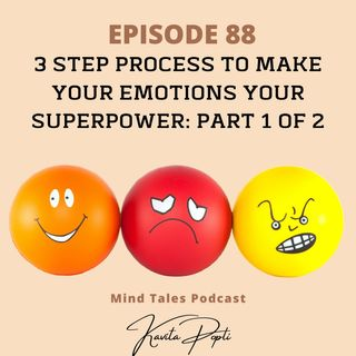 Episode 88 - 3 steps to making emotions your superpower - Part 1 of 2