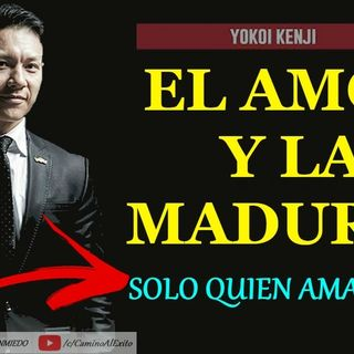 💘 EL AMOR Y LA MADUREZ  - YOKOI KENJI 2021 - CONFERENCIAS DE MOTIVACION