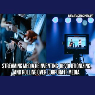 Streaming Media Reinventing, Revolutionizing, and Rolling Over Corporate Media BP041621-170