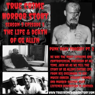 S3E3: The Life & Death of GG Allin (Punk Rock Tragedy Pt. 2)