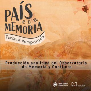 41 País con Memoria - Producción analítica del Observatorio de Memoria y Conflicto