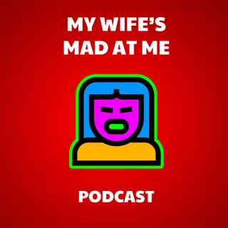 My Wife's Mad at Me