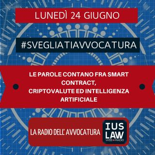 LE PAROLE CONTANO FRA SMART CONTRACT – CRIPTOVALUTE ED INTELLIGENZA ARTIFICIALE – #SvegliatiAvvocatura