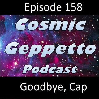 Episode 158 - Goodbye, Cap