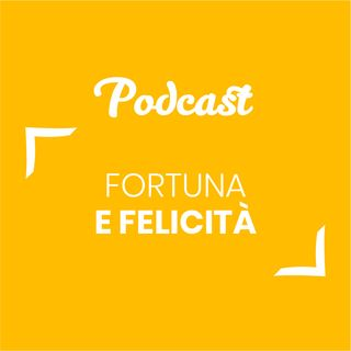 #35 - Fortuna e felicità | Buongiorno Felicità!