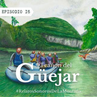 EP16: El cañón del Güejar