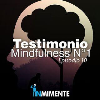 EP 10 Testimonio de Mindfulness N°1