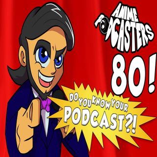 Anime Podcasters 80: THE PODCAST GAME SHOW!!