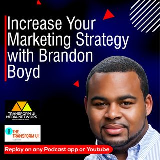 Tips on How to Increase Your Marketing Strategy with Brandon Boyd