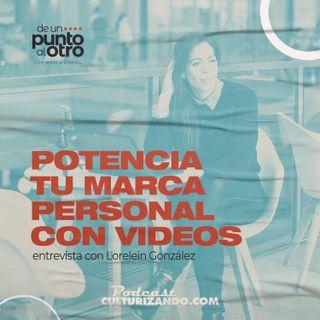 Potencia tu marca personal con videos • De un punto al otro • Culturizando