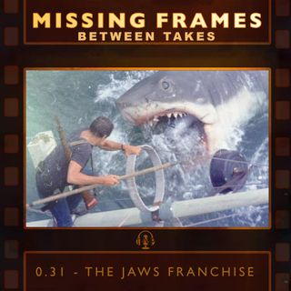 Between Takes 0.31 - The Jaws Franchise