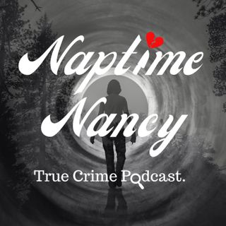 Naptime Nancy True Crime Podcast