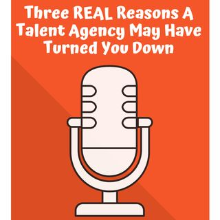3 REAL Reasons A Talent Agent May Have Turned You Down