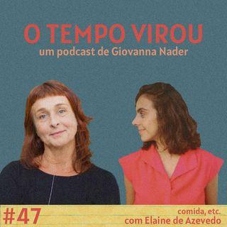 #47 Comida, etc. - com Elaine de Azevedo
