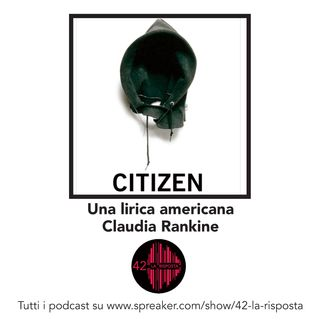 Stagione 7_ep. 3: Citizen - Claudia Rankine