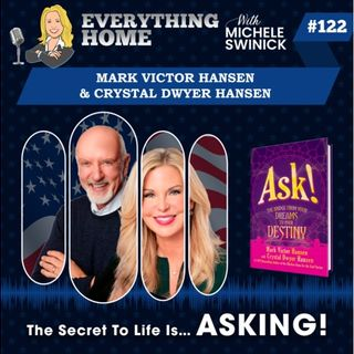 122: Mark Victor Hansen & Crystal Dwyer Hansen - The Secret To Life Is... ASKING