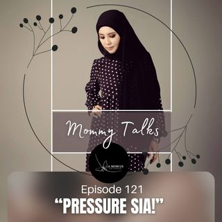 Episode 121: Mommy Talks With Diah- Pressure Sia!