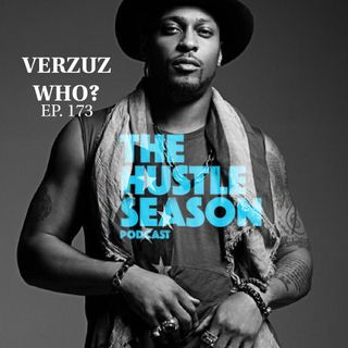 The Hustle Season: Ep. 173 Verzuz Who ?