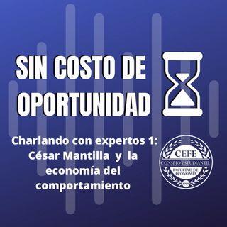 Charlando con expertos 1: César Mantilla y la economía del comportamiento