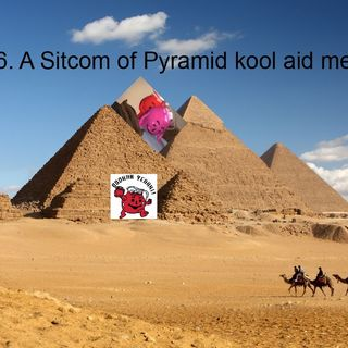 86. A sitcom of Pyramid kool aid men