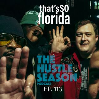 The Hustle Season: Ep. 113 That's So Florida
