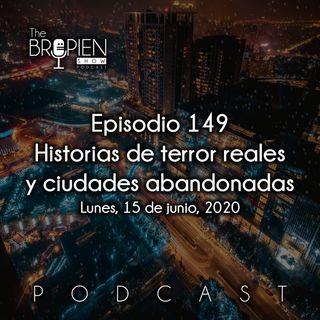 149 - Bropien - Historias de terror reales y ciudades abandonadas