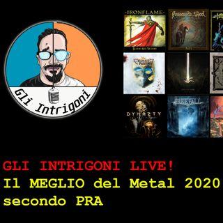 Gli INTRIGONI LIVE! Il MEGLIO del Metal 2020 (secondo Pra)