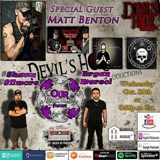 Our Paranormal Podcast w/ Matt Benton as our special guest!