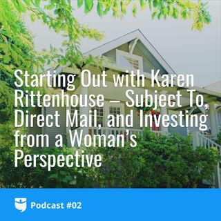 #2: Starting Out with Karen Rittenhouse – Subject To, Direct Mail, and Investing from a Woman's Perspective